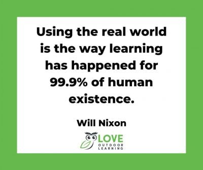 Using The Real World Is The Way Learning Has Happened For 99.9% Of Human Existence. Will Nixon